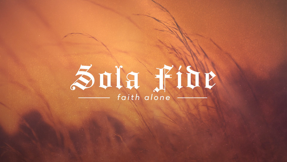 Being Reformed: Sola Fide Image