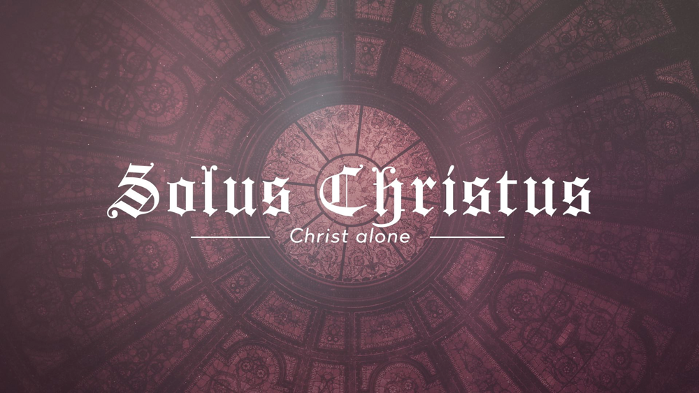 Being Reformed: Solus Christus Image